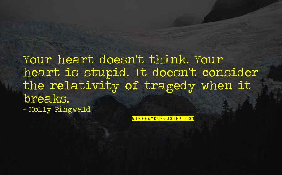 Heart Breaks Love Quotes By Molly Ringwald: Your heart doesn't think. Your heart is stupid.