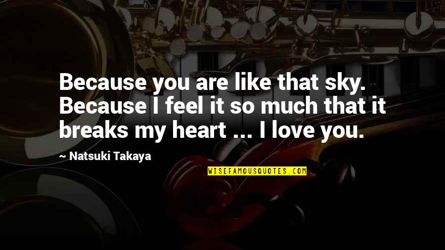 Heart Breaks Love Quotes By Natsuki Takaya: Because you are like that sky. Because I