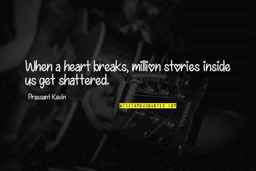 Heart Breaks Love Quotes By Prassant Kevin: When a heart breaks, million stories inside us