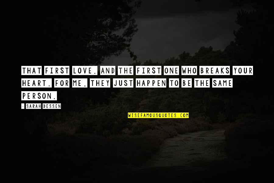 Heart Breaks Love Quotes By Sarah Dessen: That first love. And the first one who