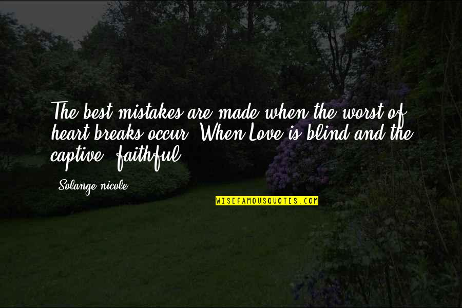 Heart Breaks Love Quotes By Solange Nicole: The best mistakes are made when the worst