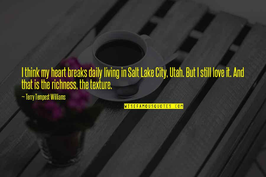 Heart Breaks Love Quotes By Terry Tempest Williams: I think my heart breaks daily living in