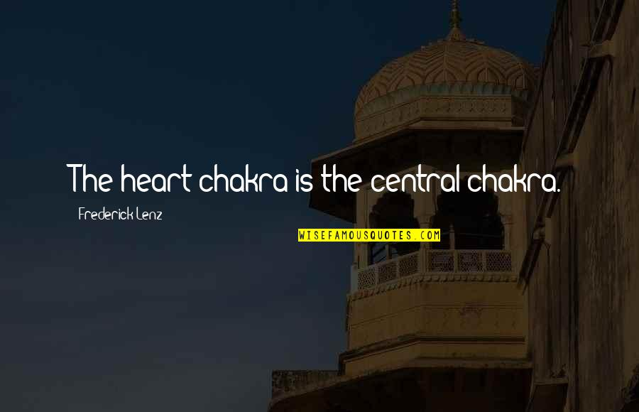 Heart Chakra Quotes By Frederick Lenz: The heart chakra is the central chakra.