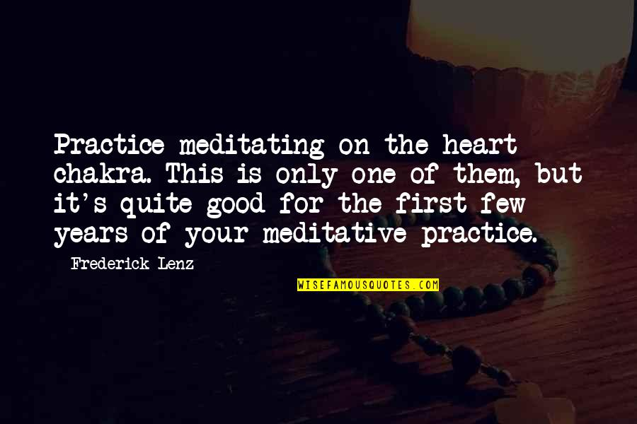 Heart Chakra Quotes By Frederick Lenz: Practice meditating on the heart chakra. This is