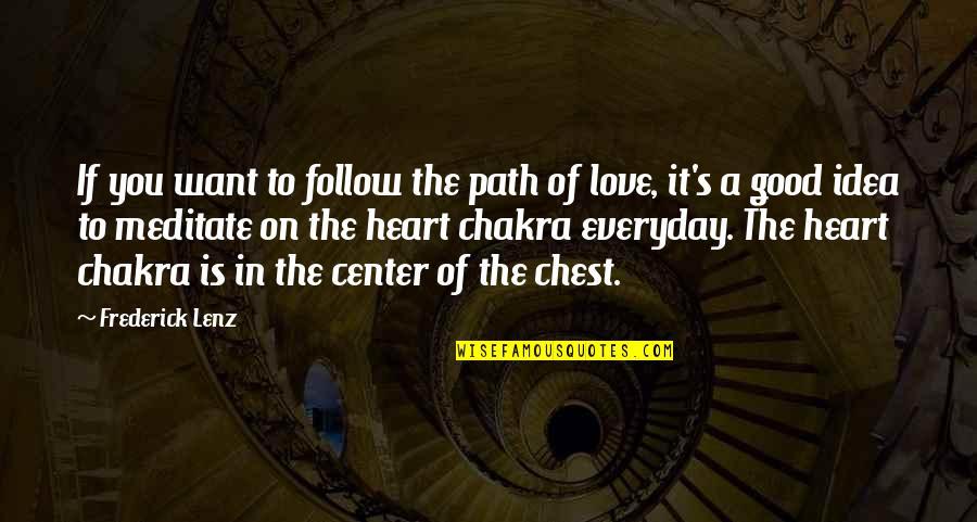 Heart Chakra Quotes By Frederick Lenz: If you want to follow the path of