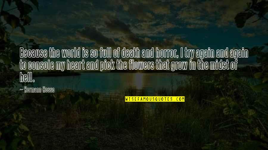 Heart Console Quotes By Hermann Hesse: Because the world is so full of death