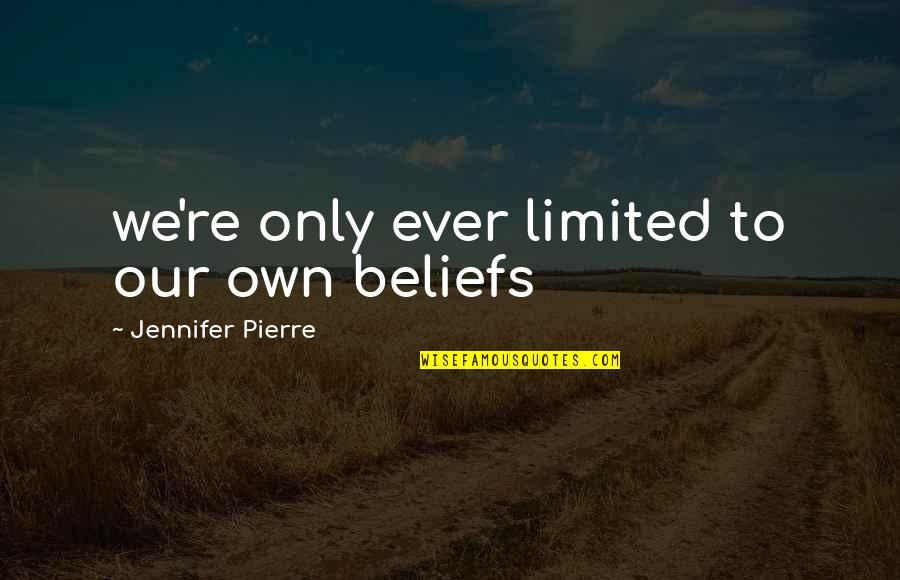 Heart Defect Quotes By Jennifer Pierre: we're only ever limited to our own beliefs