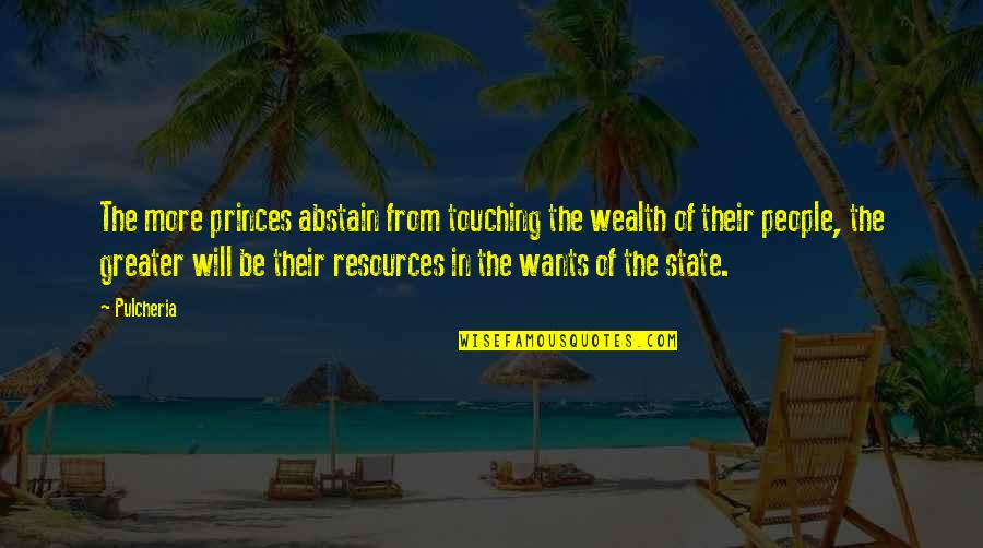 Heart Defect Quotes By Pulcheria: The more princes abstain from touching the wealth