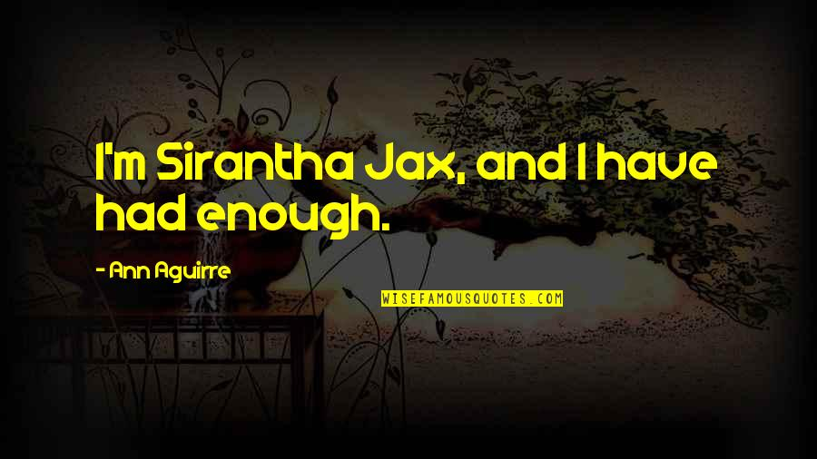 Heart Defects Quotes By Ann Aguirre: I'm Sirantha Jax, and I have had enough.