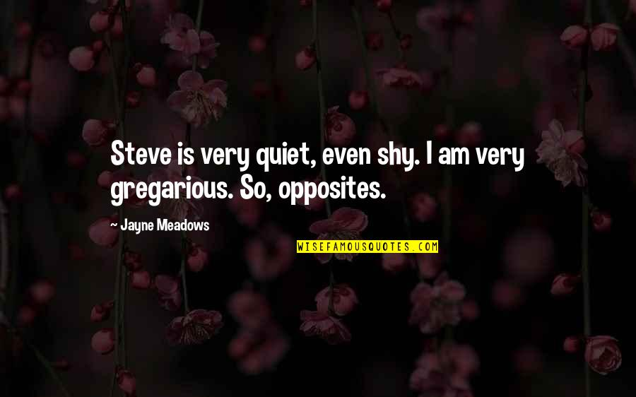 Heart Defects Quotes By Jayne Meadows: Steve is very quiet, even shy. I am