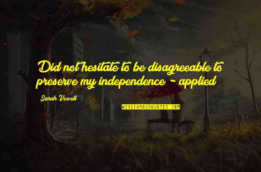 Heart Defects Quotes By Sarah Vowell: Did not hesitate to be disagreeable to preserve