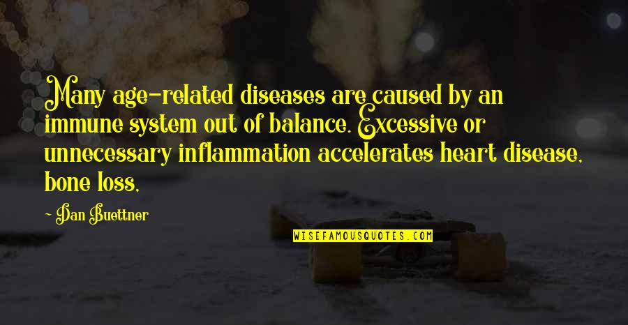 Heart Diseases Related Quotes By Dan Buettner: Many age-related diseases are caused by an immune