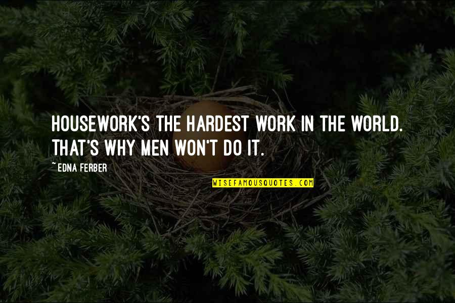 Heart Diseases Related Quotes By Edna Ferber: Housework's the hardest work in the world. That's