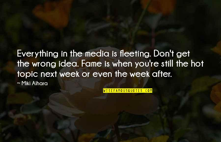 Heart Diseases Related Quotes By Miki Aihara: Everything in the media is fleeting. Don't get