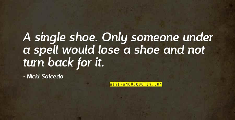 Heart Diseases Related Quotes By Nicki Salcedo: A single shoe. Only someone under a spell