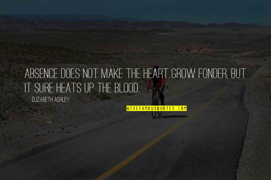 Heart Fonder Quotes By Elizabeth Ashley: Absence does not make the heart grow fonder,