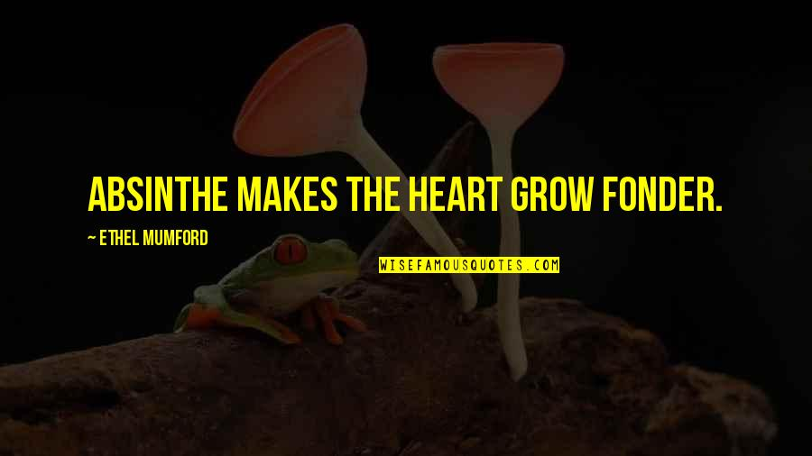Heart Fonder Quotes By Ethel Mumford: Absinthe makes the heart grow fonder.