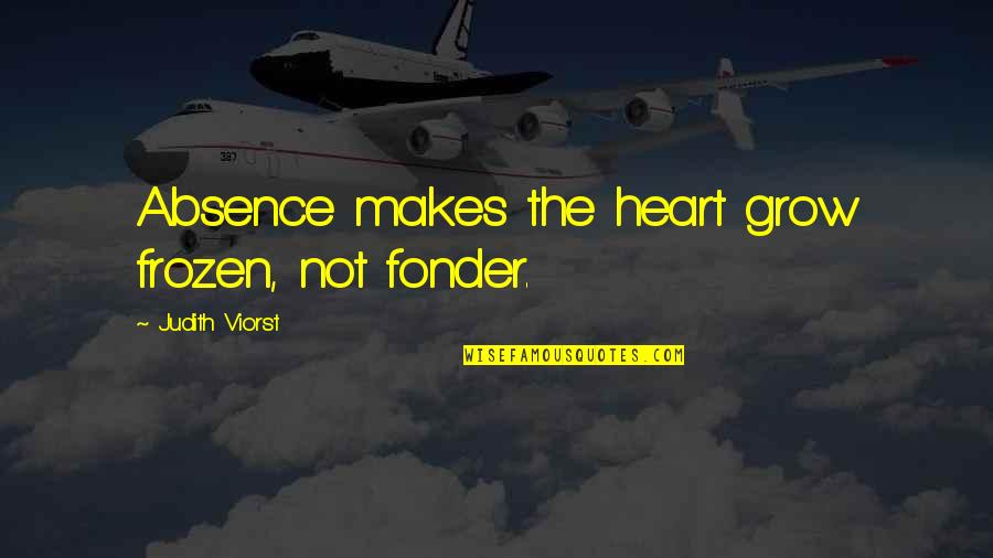 Heart Fonder Quotes By Judith Viorst: Absence makes the heart grow frozen, not fonder.