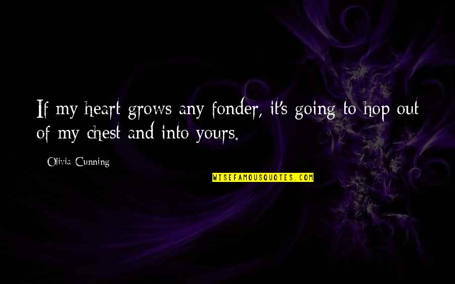 Heart Fonder Quotes By Olivia Cunning: If my heart grows any fonder, it's going