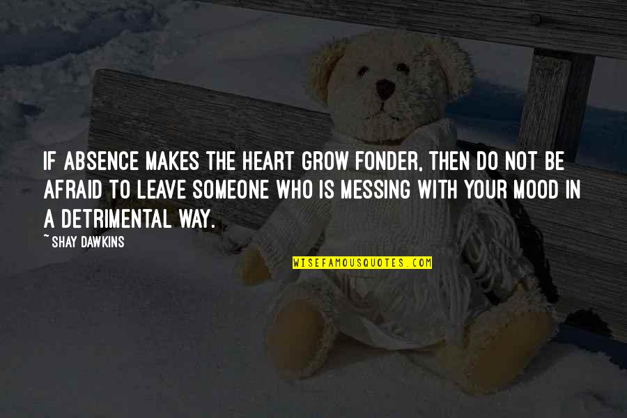 Heart Fonder Quotes By Shay Dawkins: If absence makes the heart grow fonder, then