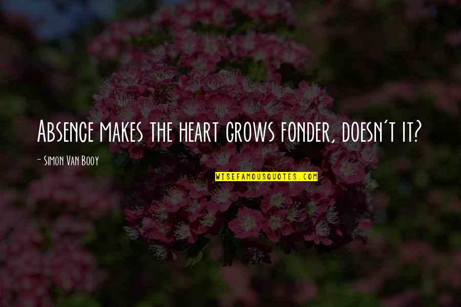Heart Fonder Quotes By Simon Van Booy: Absence makes the heart grows fonder, doesn't it?