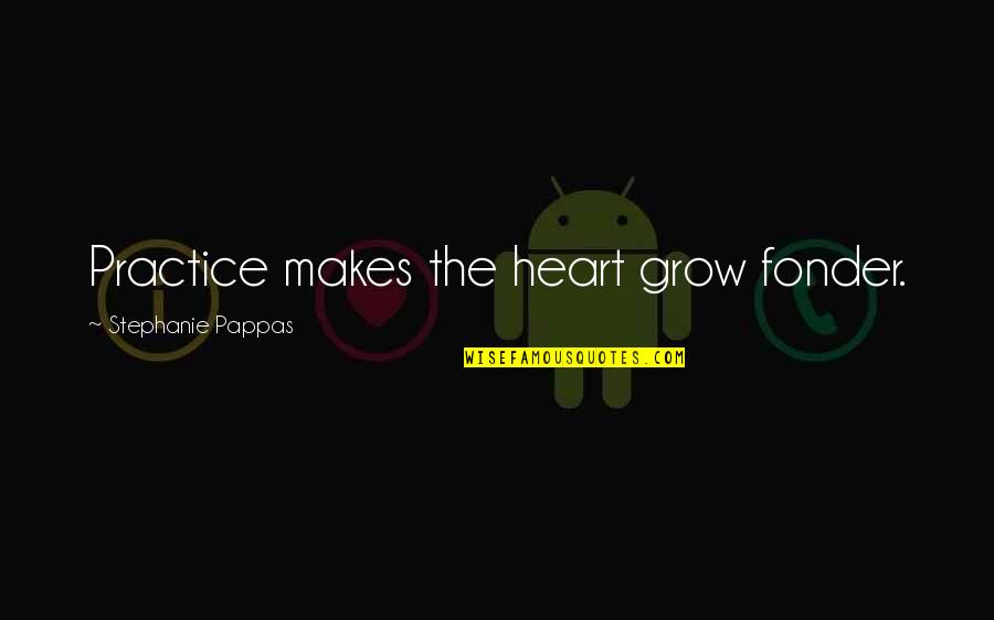 Heart Fonder Quotes By Stephanie Pappas: Practice makes the heart grow fonder.