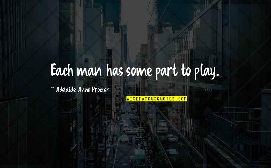 Heart Gone Cold Quotes By Adelaide Anne Procter: Each man has some part to play.