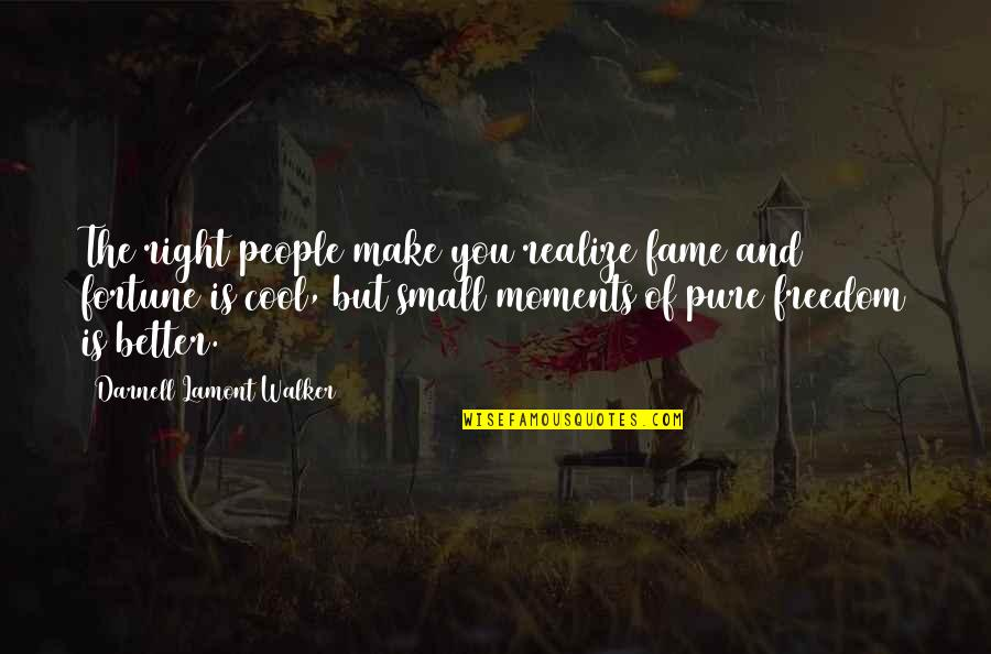 Heart Gone Cold Quotes By Darnell Lamont Walker: The right people make you realize fame and