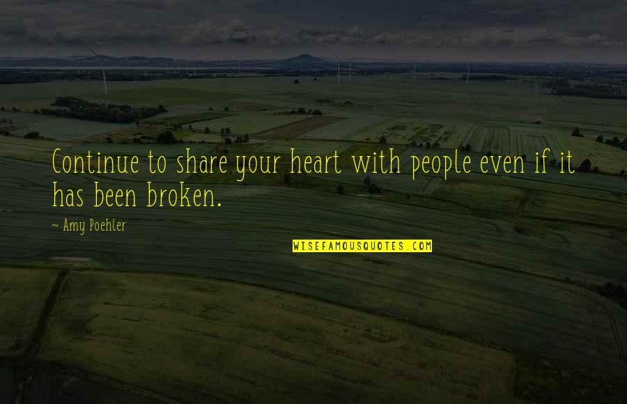 Heart Has Been Broken Quotes By Amy Poehler: Continue to share your heart with people even