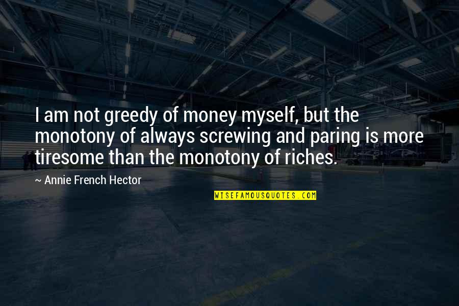Heart Has Been Broken Quotes By Annie French Hector: I am not greedy of money myself, but