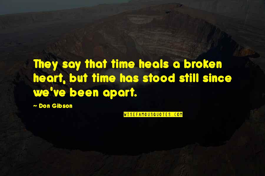 Heart Has Been Broken Quotes By Don Gibson: They say that time heals a broken heart,