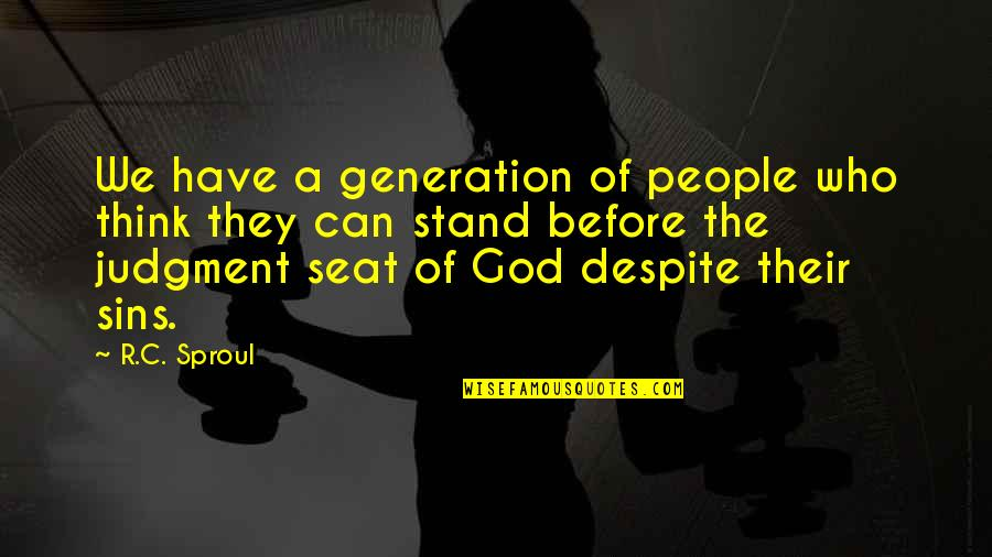 Heart Has Been Broken Quotes By R.C. Sproul: We have a generation of people who think