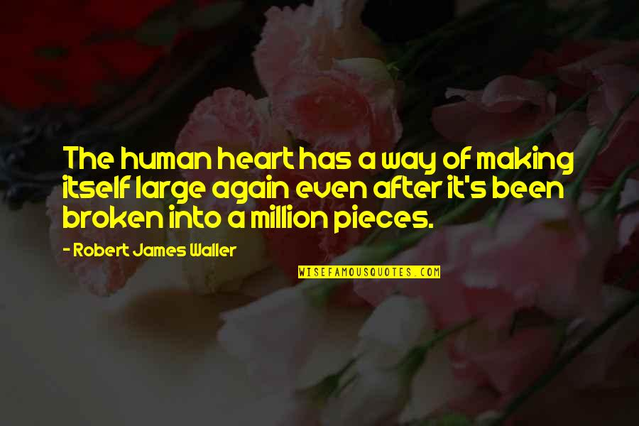 Heart Has Been Broken Quotes By Robert James Waller: The human heart has a way of making