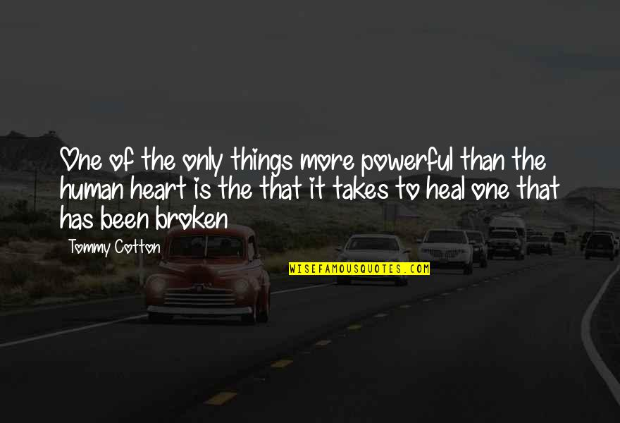 Heart Has Been Broken Quotes By Tommy Cotton: One of the only things more powerful than