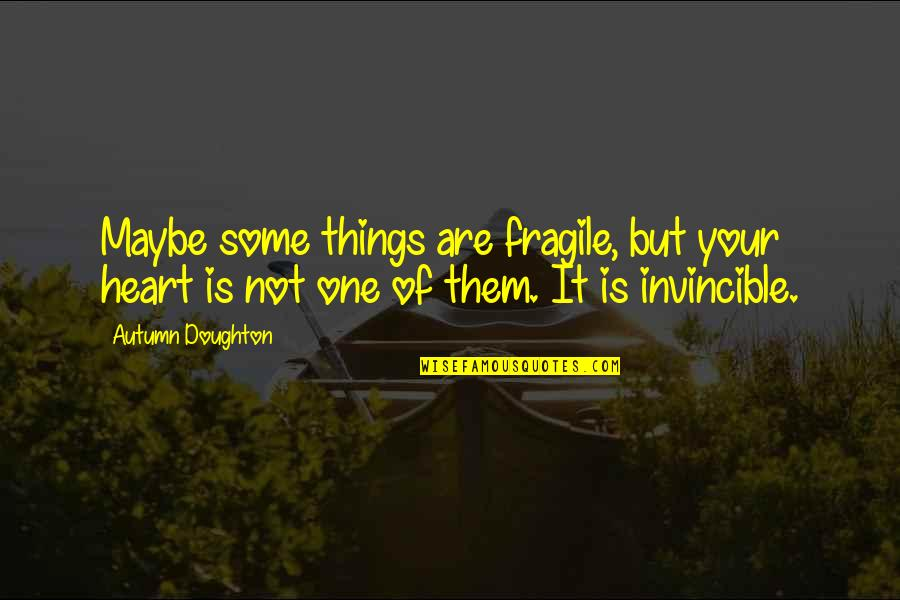 Heart Is Fragile Quotes By Autumn Doughton: Maybe some things are fragile, but your heart