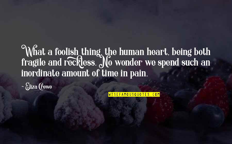 Heart Is Fragile Quotes By Eliza Crewe: What a foolish thing, the human heart, being