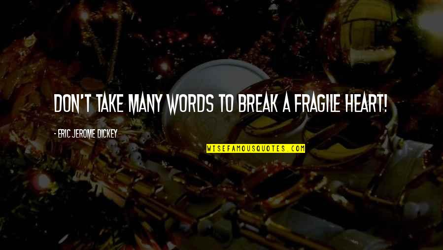 Heart Is Fragile Quotes By Eric Jerome Dickey: don't take many words to break a fragile