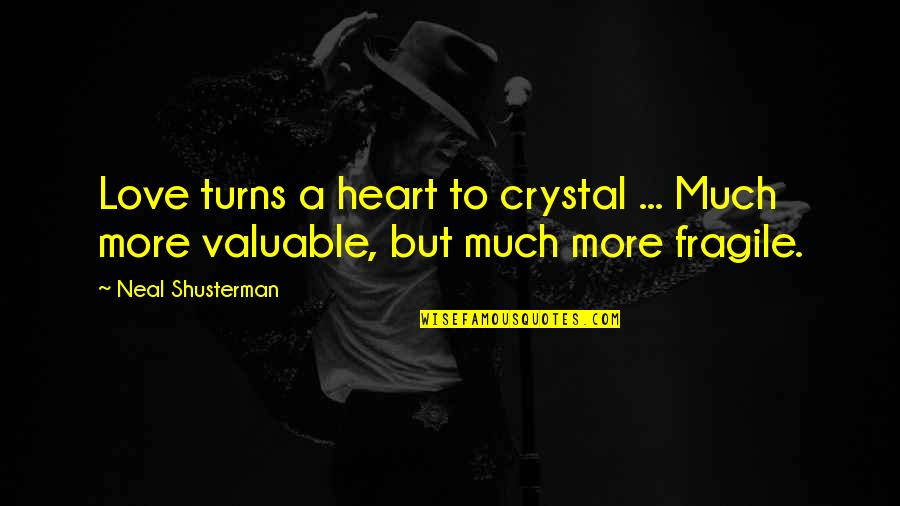 Heart Is Fragile Quotes By Neal Shusterman: Love turns a heart to crystal ... Much