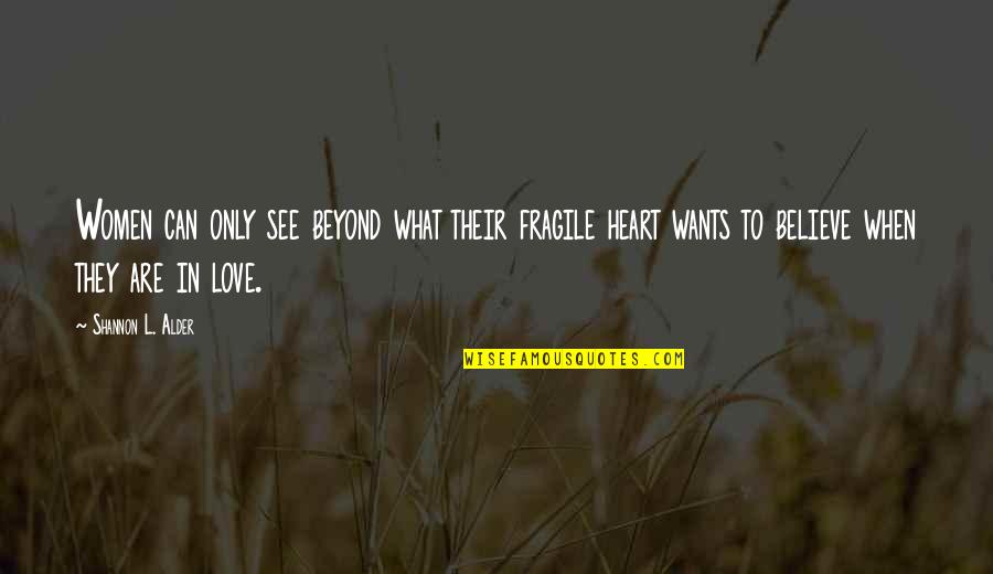 Heart Is Fragile Quotes By Shannon L. Alder: Women can only see beyond what their fragile