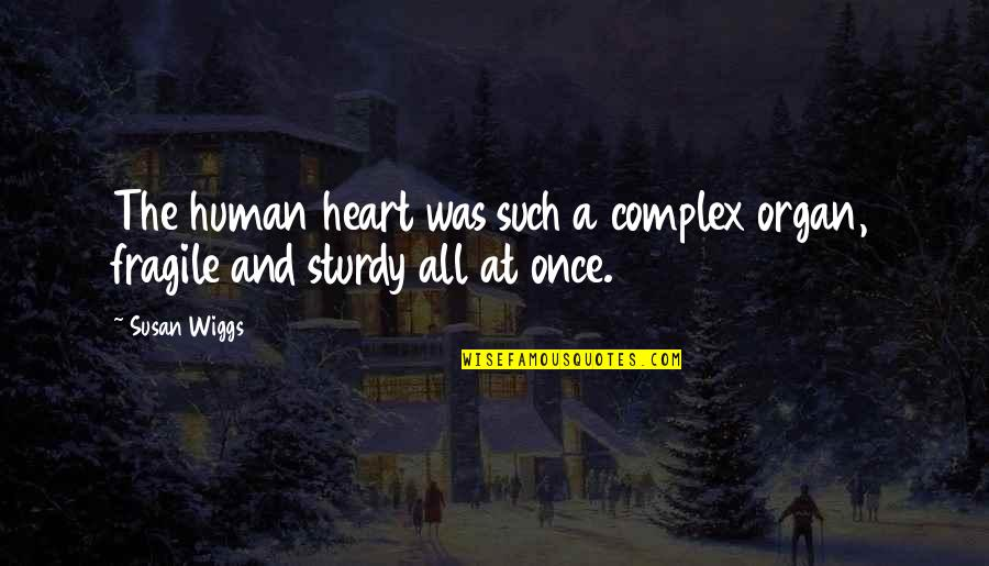 Heart Is Fragile Quotes By Susan Wiggs: The human heart was such a complex organ,