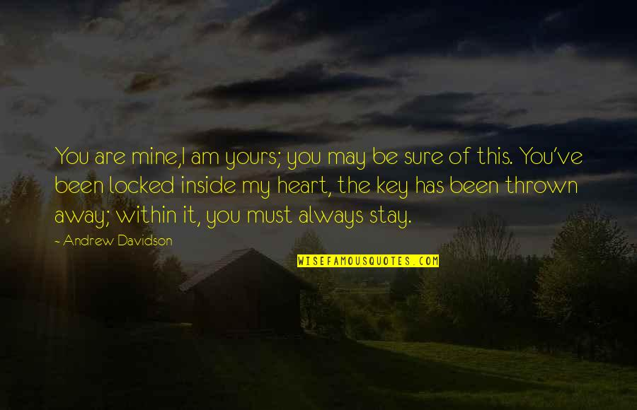 Heart Locked Quotes By Andrew Davidson: You are mine,I am yours; you may be