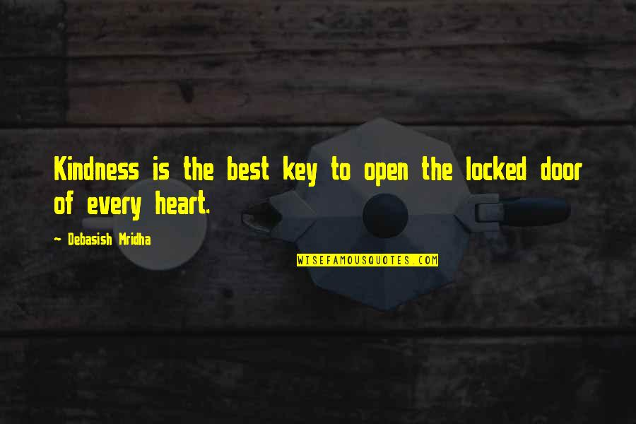 Heart Locked Quotes By Debasish Mridha: Kindness is the best key to open the