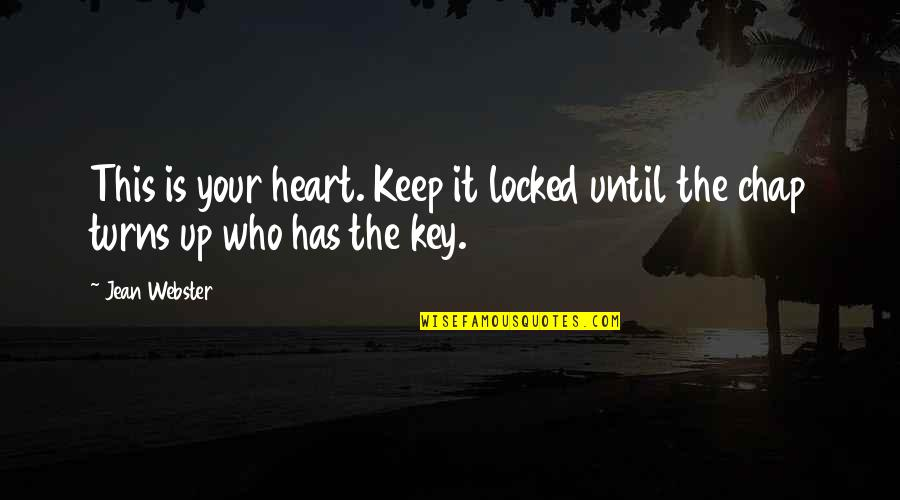 Heart Locked Quotes By Jean Webster: This is your heart. Keep it locked until