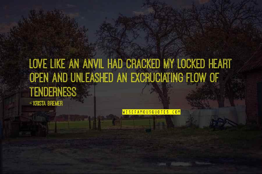 Heart Locked Quotes By Krista Bremer: Love like an anvil had cracked my locked