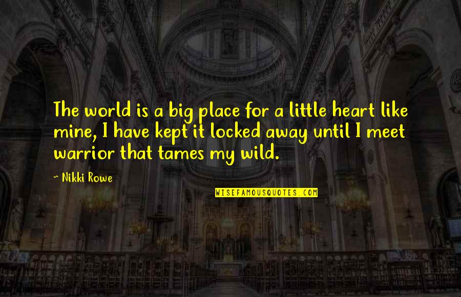 Heart Locked Quotes By Nikki Rowe: The world is a big place for a