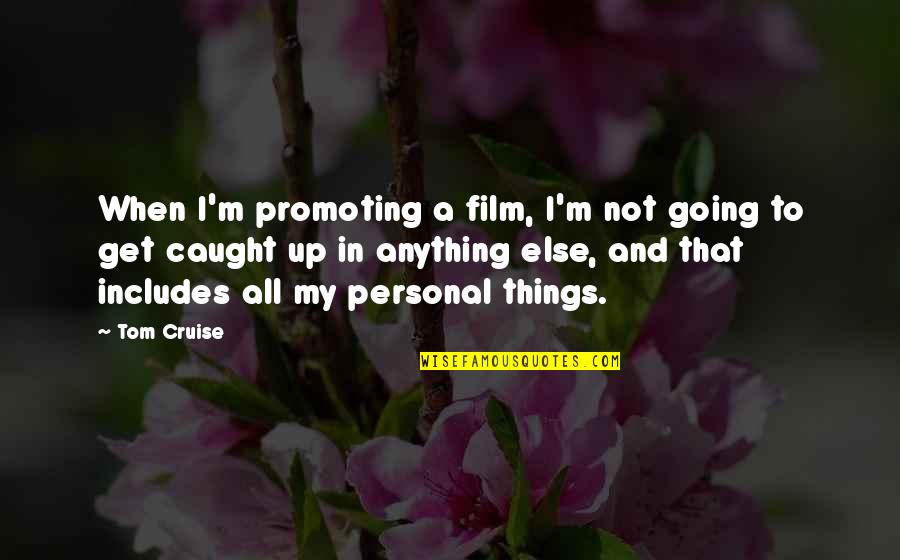 Heart Locked Quotes By Tom Cruise: When I'm promoting a film, I'm not going
