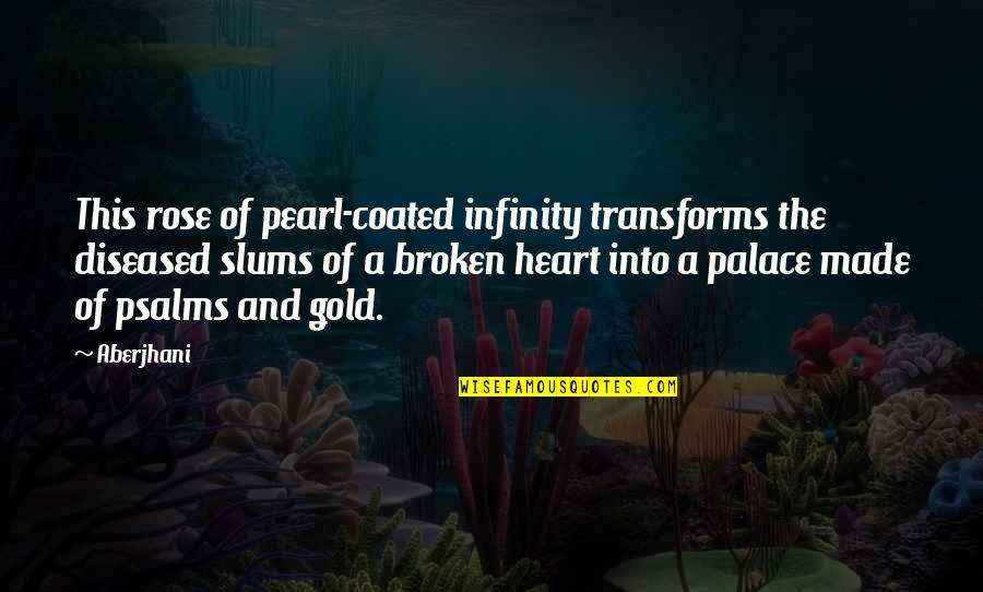 Heart Made Of Gold Quotes By Aberjhani: This rose of pearl-coated infinity transforms the diseased