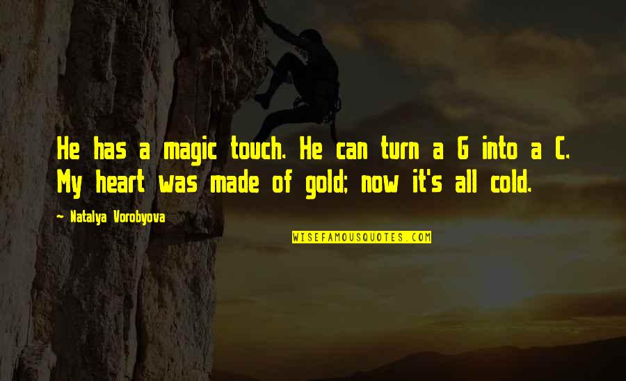 Heart Made Of Gold Quotes By Natalya Vorobyova: He has a magic touch. He can turn