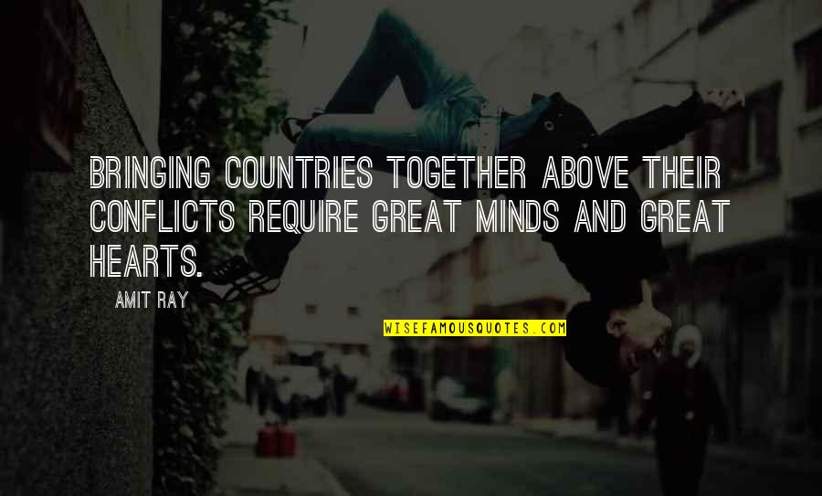 Heart Mind Conflict Quotes By Amit Ray: Bringing countries together above their conflicts require great