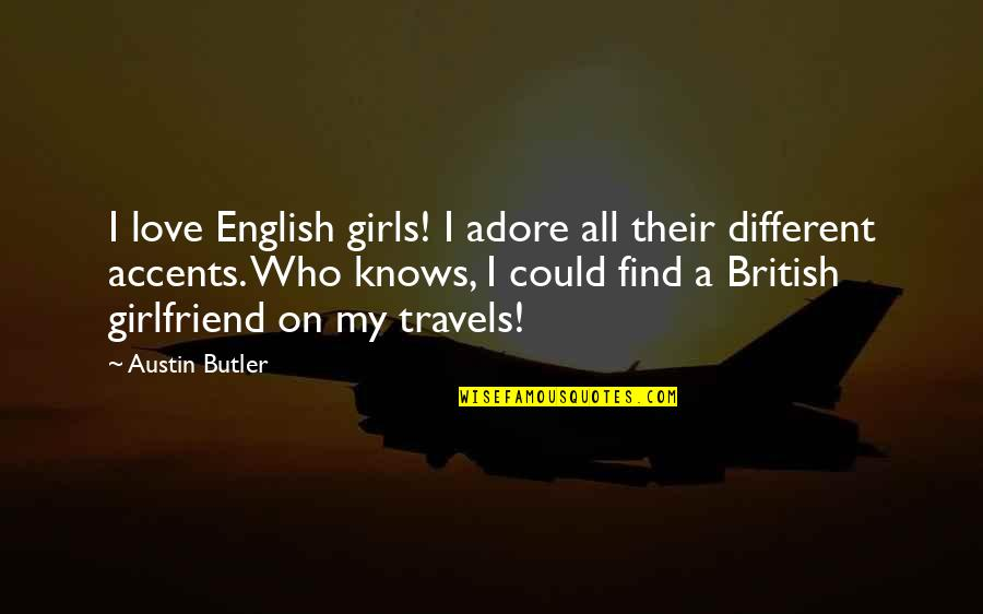 Heart Mind Conflict Quotes By Austin Butler: I love English girls! I adore all their